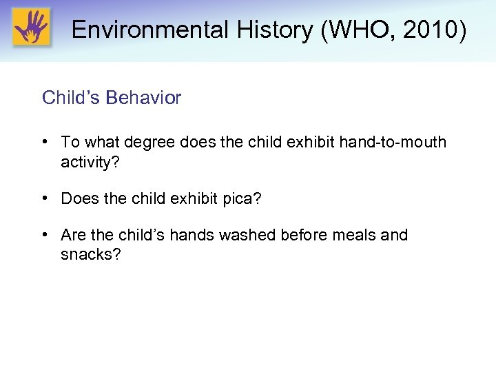 Environmental History (WHO, 2010) Child's Behavior • To what degree does the child exhibit