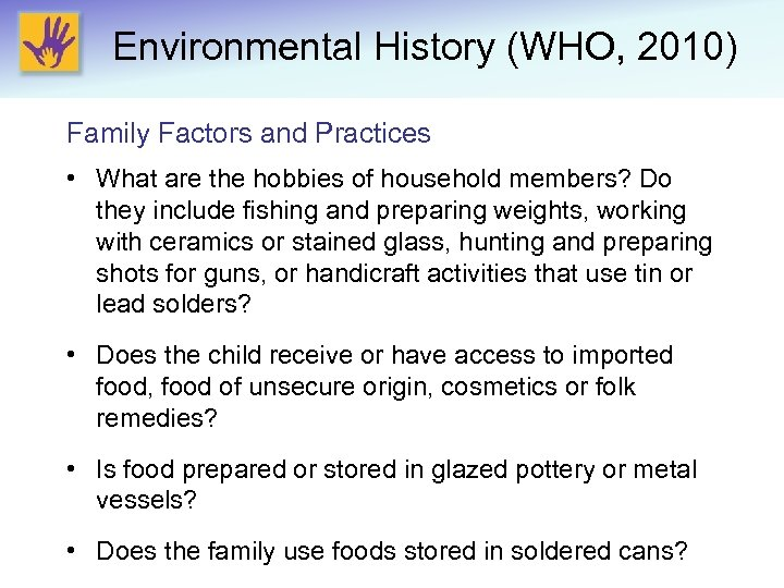 Environmental History (WHO, 2010) Family Factors and Practices • What are the hobbies of
