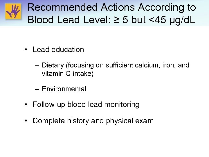 Recommended Actions According to Blood Lead Level: ≥ 5 but <45 μg/d. L •