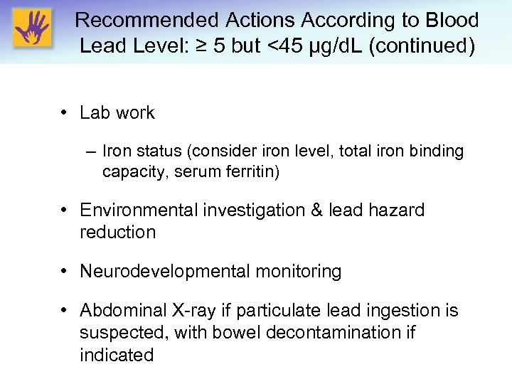 Recommended Actions According to Blood Lead Level: ≥ 5 but <45 μg/d. L (continued)