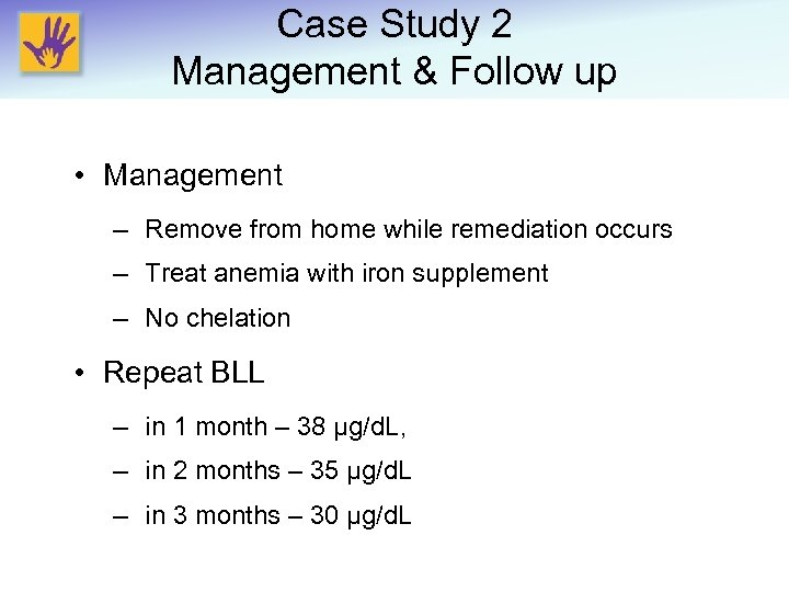 Case Study 2 Management & Follow up • Management – Remove from home while
