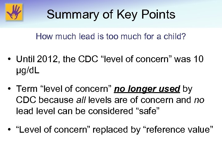 Summary of Key Points How much lead is too much for a child? •