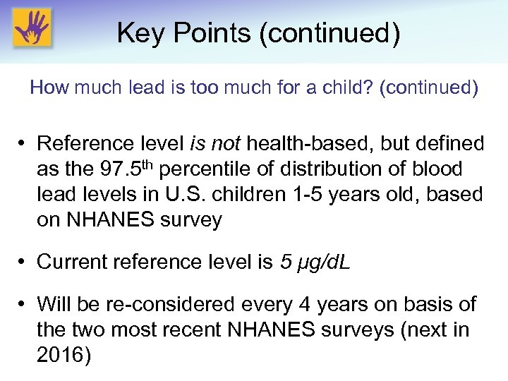 Key Points (continued) How much lead is too much for a child? (continued) •