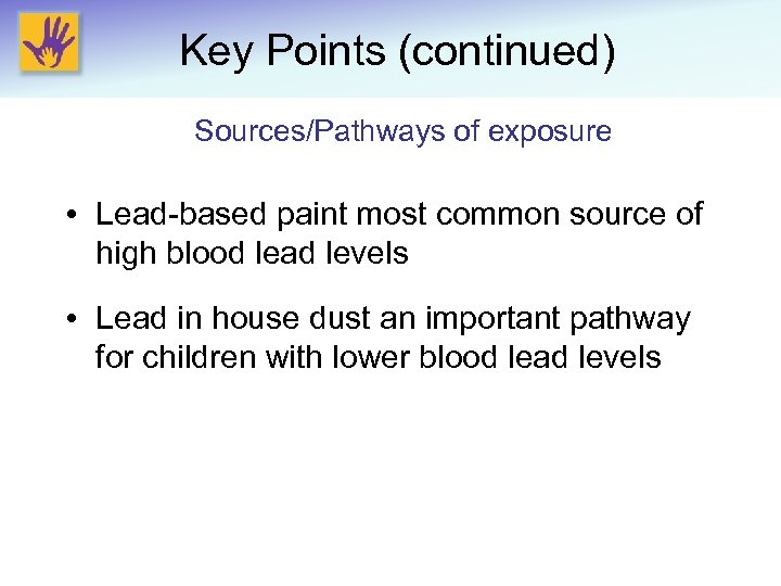 Key Points (continued) Sources/Pathways of exposure • Lead-based paint most common source of high