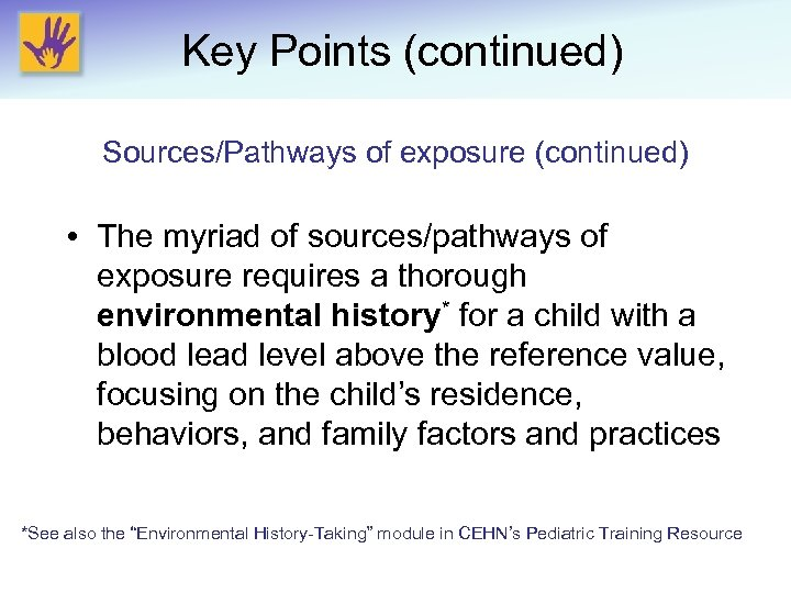 Key Points (continued) Sources/Pathways of exposure (continued) • The myriad of sources/pathways of exposure