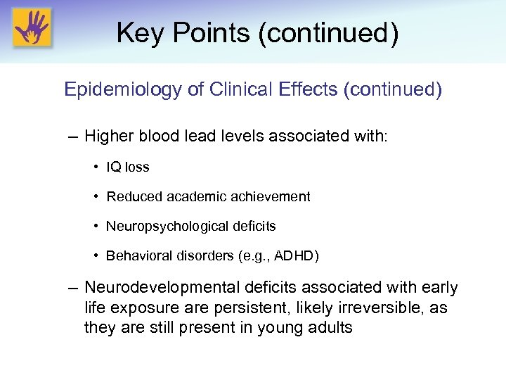 Key Points (continued) Epidemiology of Clinical Effects (continued) – Higher blood lead levels associated