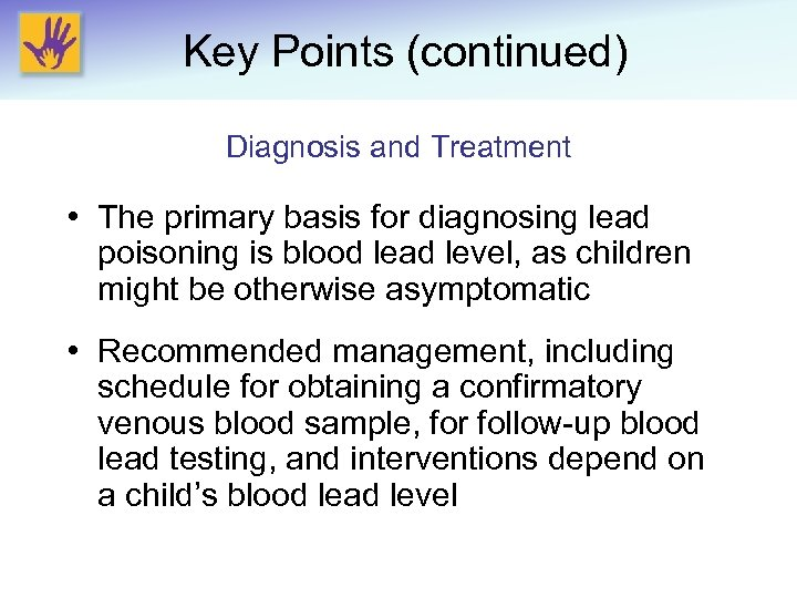 Key Points (continued) Diagnosis and Treatment • The primary basis for diagnosing lead poisoning