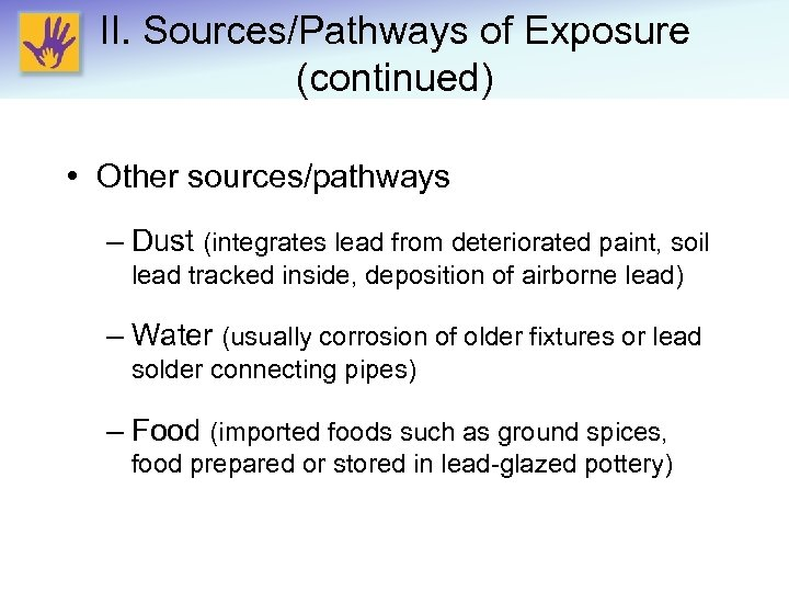 II. Sources/Pathways of Exposure (continued) • Other sources/pathways – Dust (integrates lead from deteriorated