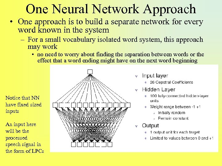 One Neural Network Approach • One approach is to build a separate network for