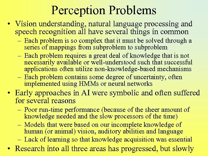 Perception Problems • Vision understanding, natural language processing and speech recognition all have several