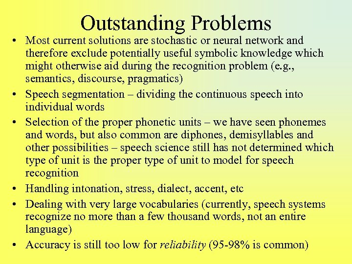 Outstanding Problems • Most current solutions are stochastic or neural network and therefore exclude