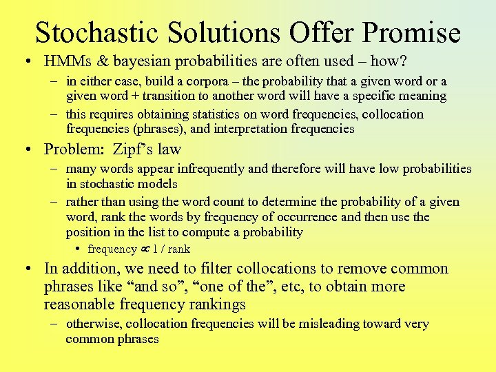 Stochastic Solutions Offer Promise • HMMs & bayesian probabilities are often used – how?