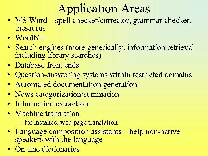 Application Areas • MS Word – spell checker/corrector, grammar checker, thesaurus • Word. Net