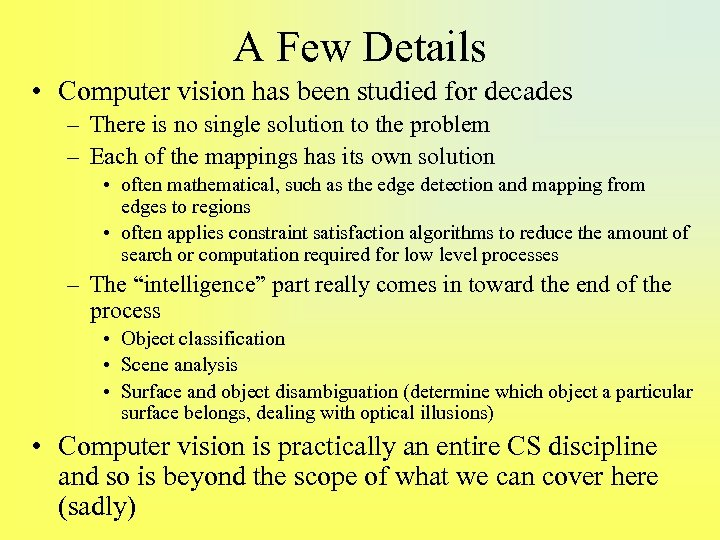 A Few Details • Computer vision has been studied for decades – There is