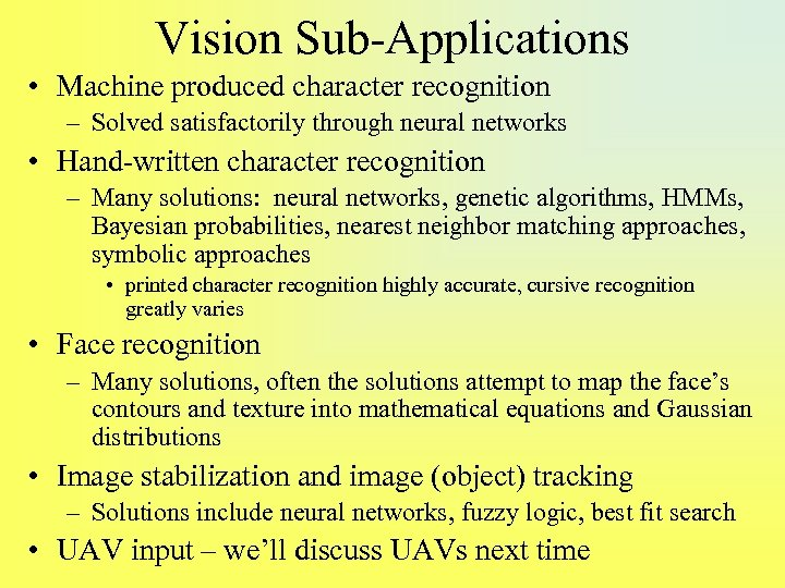 Vision Sub-Applications • Machine produced character recognition – Solved satisfactorily through neural networks •