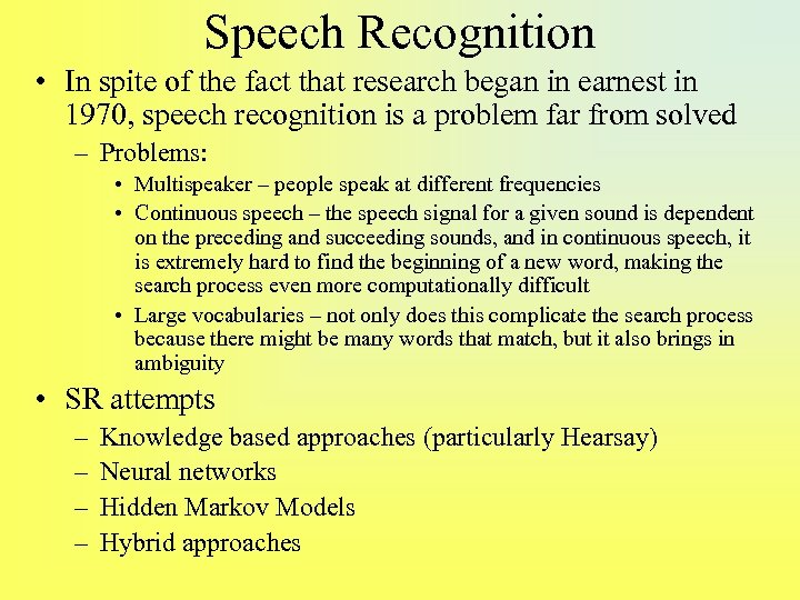 Speech Recognition • In spite of the fact that research began in earnest in