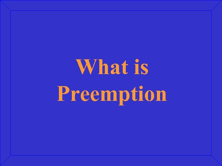 What is Preemption