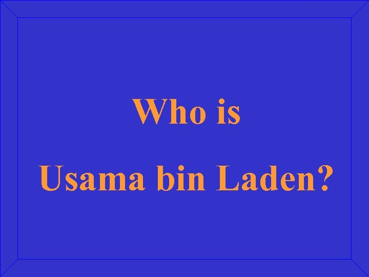 Who is Usama bin Laden?