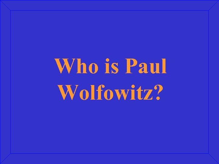 Who is Paul Wolfowitz?