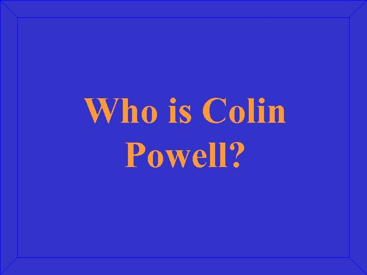 Who is Colin Powell?