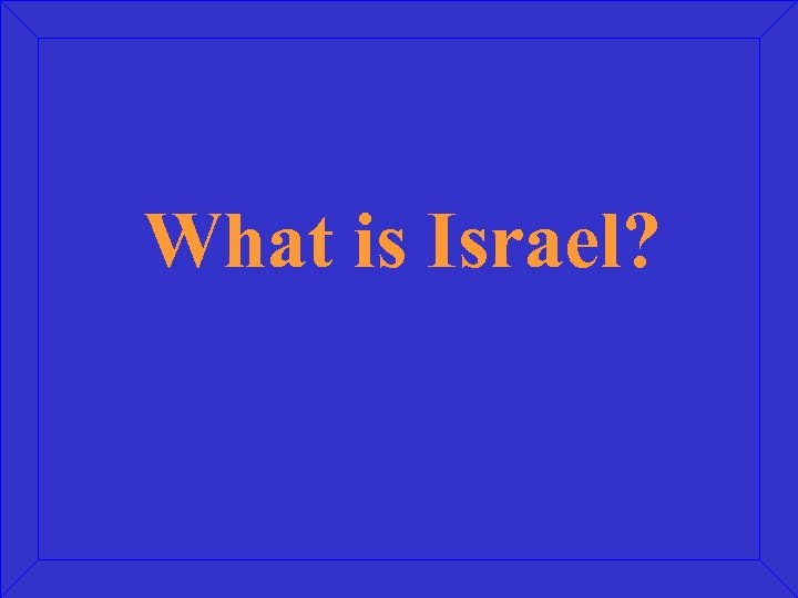 What is Israel?