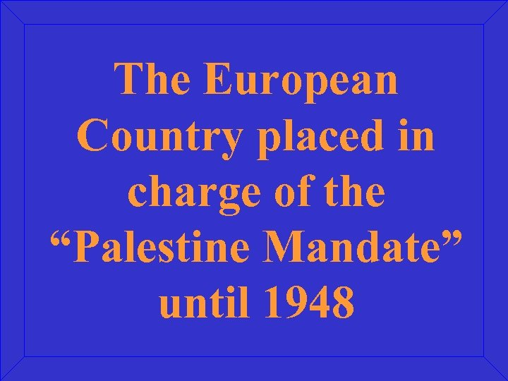 """The European Country placed in charge of the """"Palestine Mandate"""" until 1948"""