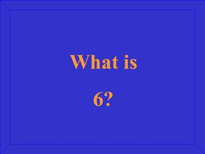 What is 6?