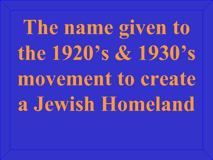 The name given to the 1920's & 1930's movement to create a Jewish Homeland