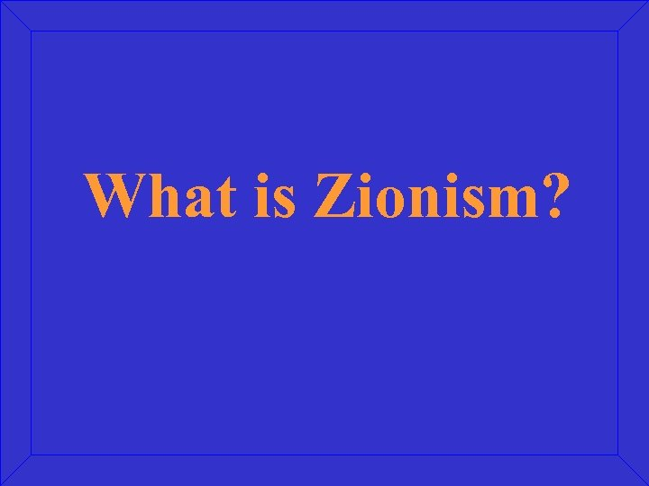 What is Zionism?