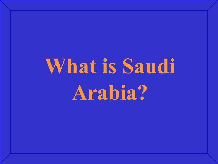 What is Saudi Arabia?