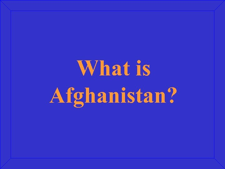 What is Afghanistan?