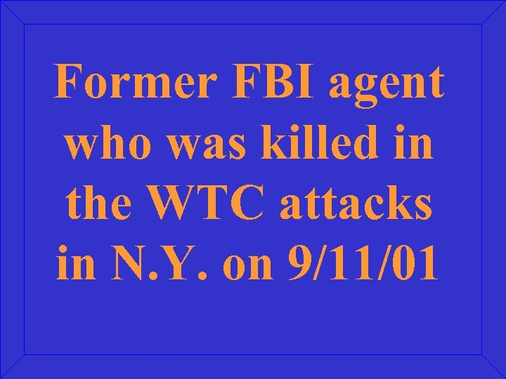 Former FBI agent who was killed in the WTC attacks in N. Y. on