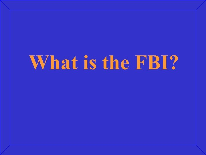 What is the FBI?
