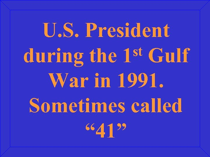 """U. S. President st Gulf during the 1 War in 1991. Sometimes called """""""