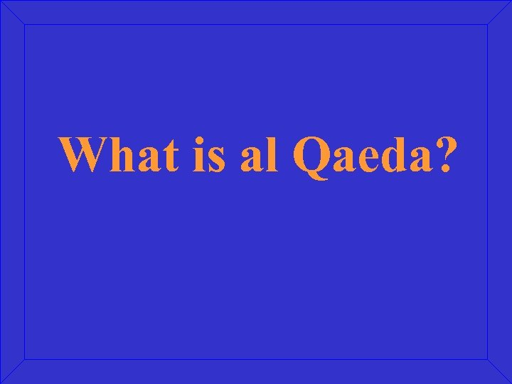 What is al Qaeda?