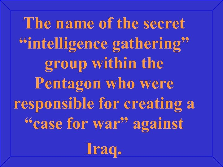 """The name of the secret """"intelligence gathering"""" group within the Pentagon who were responsible"""
