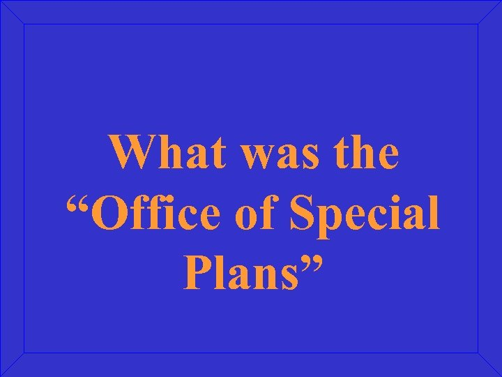 """What was the """"Office of Special Plans"""""""