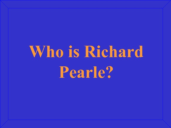 Who is Richard Pearle?