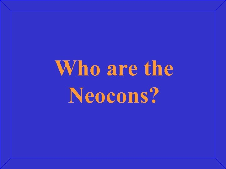 Who are the Neocons?