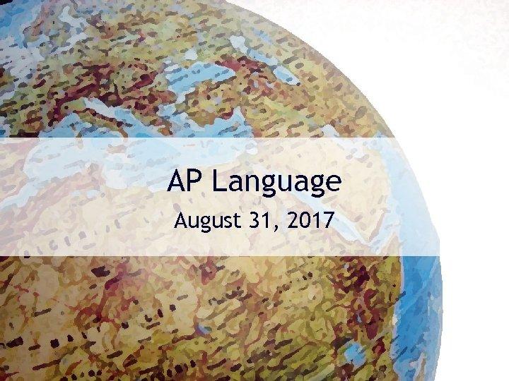 AP Language August 31, 2017