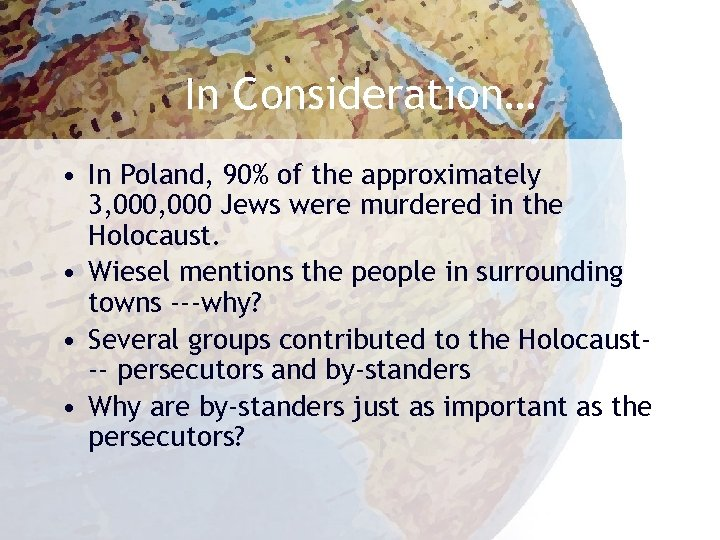 In Consideration… • In Poland, 90% of the approximately 3, 000 Jews were murdered
