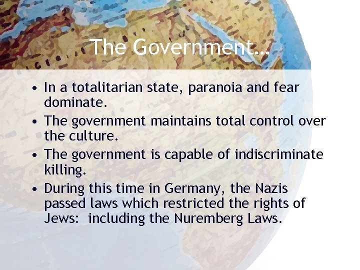 The Government… • In a totalitarian state, paranoia and fear dominate. • The government