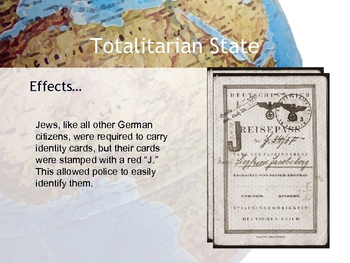 Totalitarian State Effects… Jews, like all other German citizens, were required to carry identity