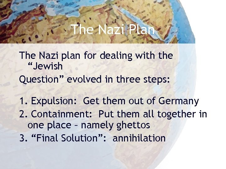 """The Nazi Plan The Nazi plan for dealing with the """"Jewish Question"""" evolved in"""