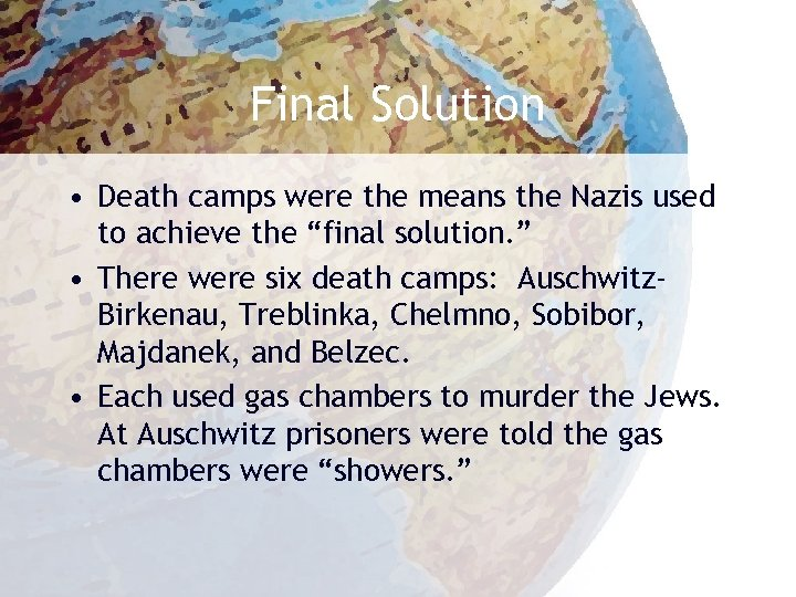 Final Solution • Death camps were the means the Nazis used to achieve the
