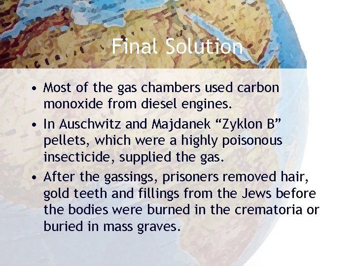 Final Solution • Most of the gas chambers used carbon monoxide from diesel engines.