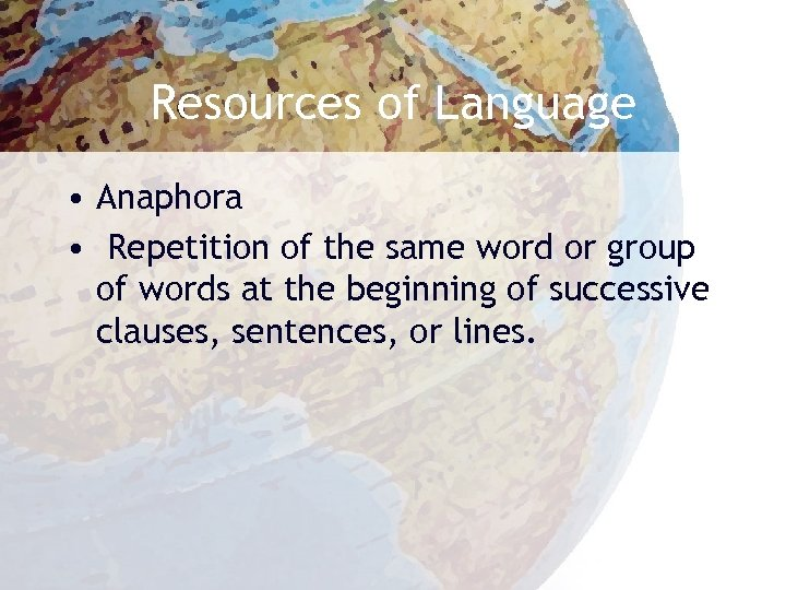 Resources of Language • Anaphora • Repetition of the same word or group of