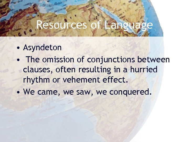 Resources of Language • Asyndeton • The omission of conjunctions between clauses, often resulting