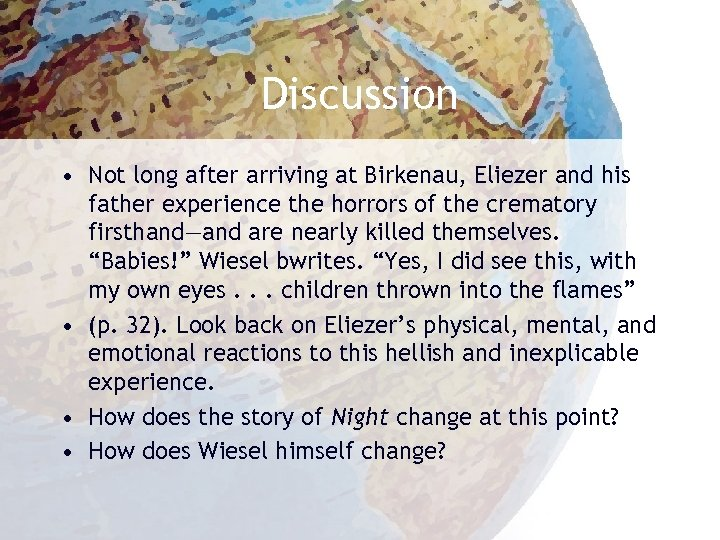 Discussion • Not long after arriving at Birkenau, Eliezer and his father experience the