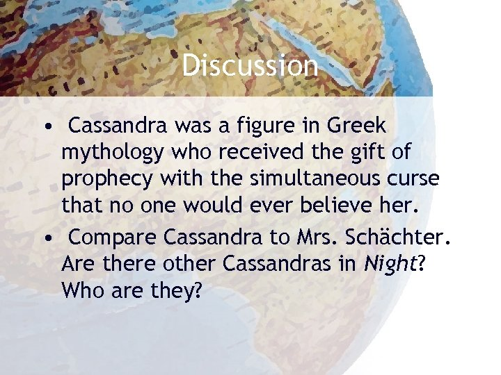 Discussion • Cassandra was a figure in Greek mythology who received the gift of